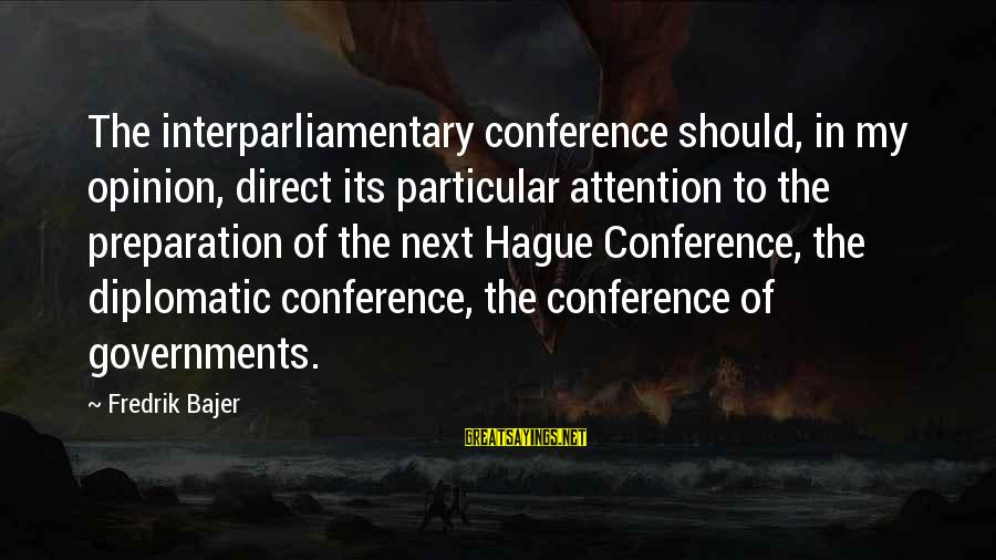 The Hague Sayings By Fredrik Bajer: The interparliamentary conference should, in my opinion, direct its particular attention to the preparation of