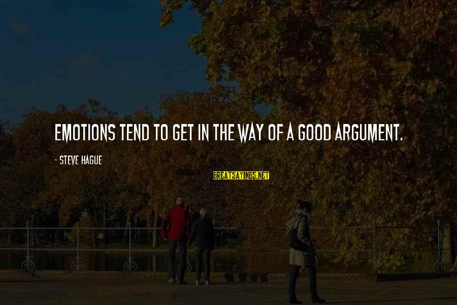 The Hague Sayings By Steve Hague: Emotions tend to get in the way of a good argument.