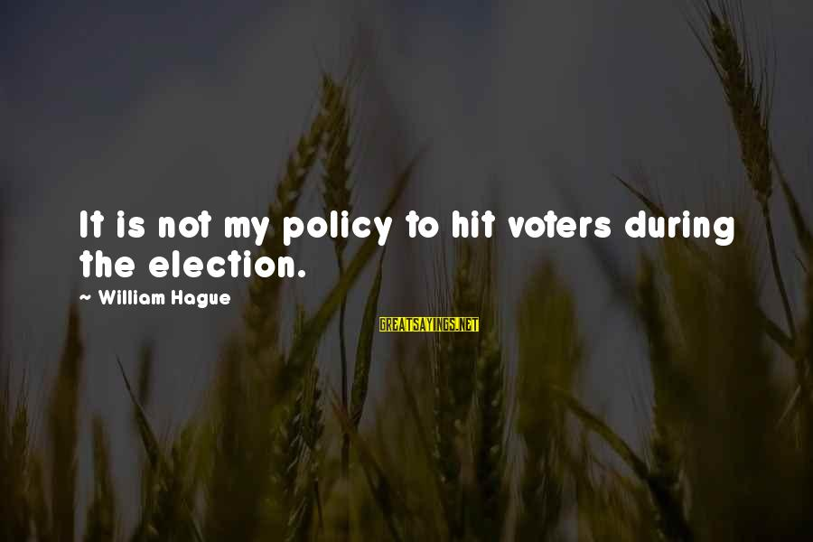 The Hague Sayings By William Hague: It is not my policy to hit voters during the election.