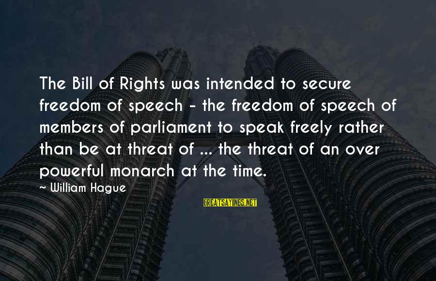 The Hague Sayings By William Hague: The Bill of Rights was intended to secure freedom of speech - the freedom of
