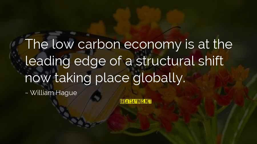 The Hague Sayings By William Hague: The low carbon economy is at the leading edge of a structural shift now taking