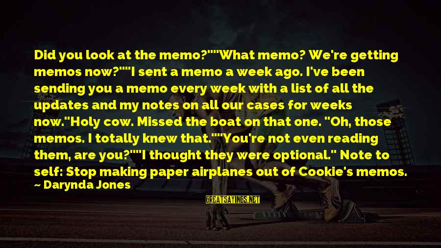 "The Holy Week Sayings By Darynda Jones: Did you look at the memo?""""What memo? We're getting memos now?""""I sent a memo a"