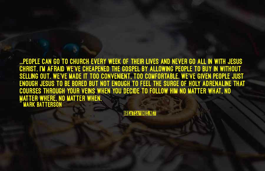 The Holy Week Sayings By Mark Batterson: ...people can go to church every week of their lives and never go all in