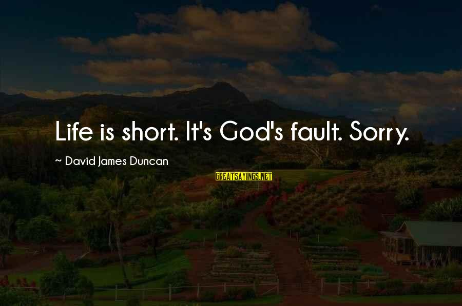 The Horses Edwin Muir Sayings By David James Duncan: Life is short. It's God's fault. Sorry.