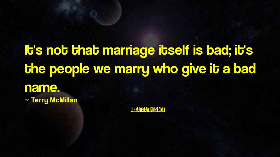 The Horses Edwin Muir Sayings By Terry McMillan: It's not that marriage itself is bad; it's the people we marry who give it