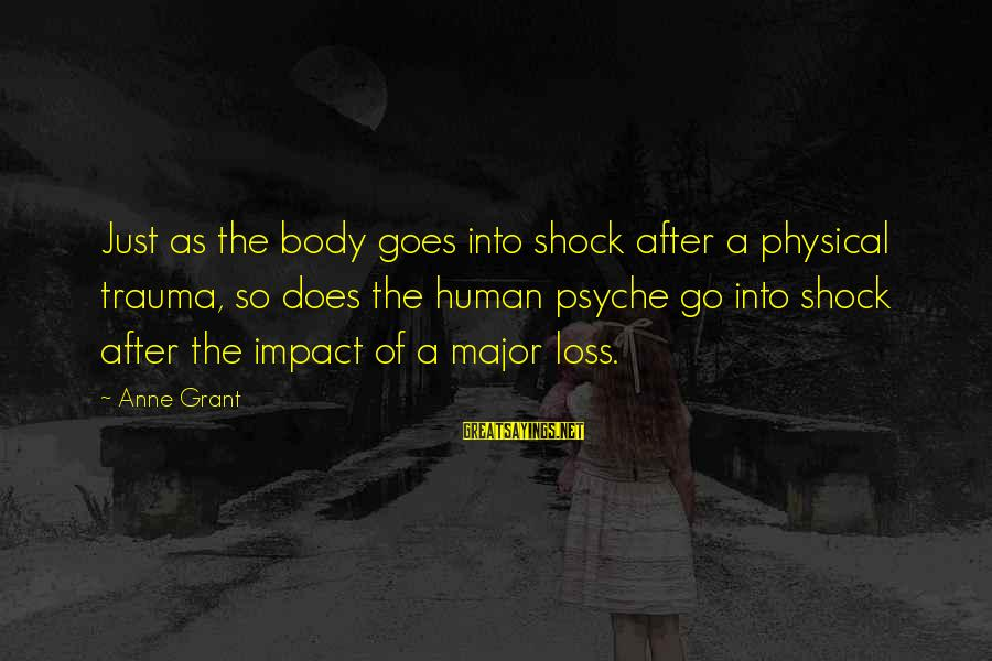 The Human Psyche Sayings By Anne Grant: Just as the body goes into shock after a physical trauma, so does the human