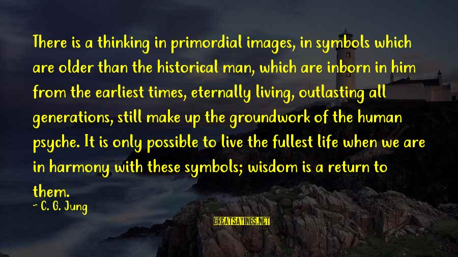The Human Psyche Sayings By C. G. Jung: There is a thinking in primordial images, in symbols which are older than the historical
