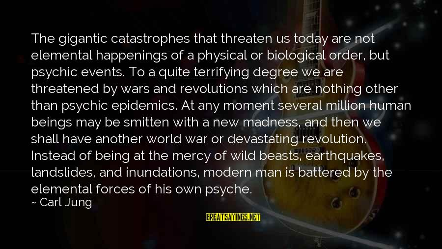 The Human Psyche Sayings By Carl Jung: The gigantic catastrophes that threaten us today are not elemental happenings of a physical or
