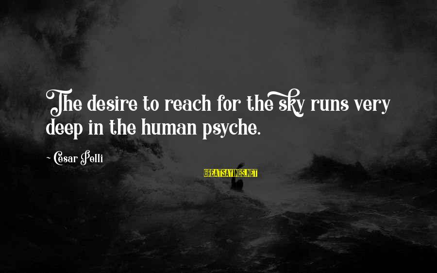 The Human Psyche Sayings By Cesar Pelli: The desire to reach for the sky runs very deep in the human psyche.