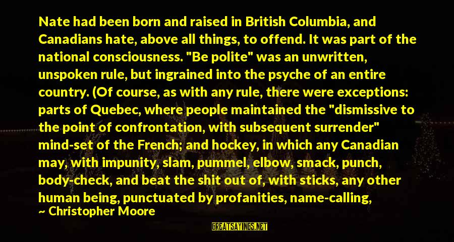 The Human Psyche Sayings By Christopher Moore: Nate had been born and raised in British Columbia, and Canadians hate, above all things,