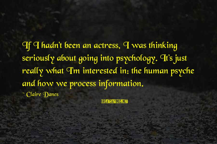 The Human Psyche Sayings By Claire Danes: If I hadn't been an actress, I was thinking seriously about going into psychology. It's
