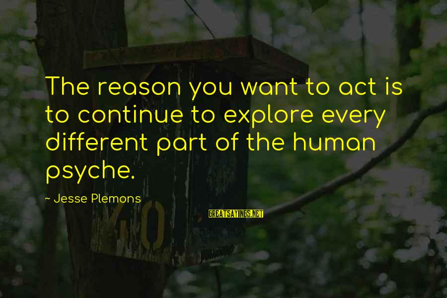 The Human Psyche Sayings By Jesse Plemons: The reason you want to act is to continue to explore every different part of