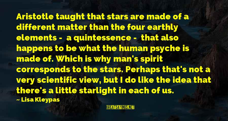 The Human Psyche Sayings By Lisa Kleypas: Aristotle taught that stars are made of a different matter than the four earthly elements
