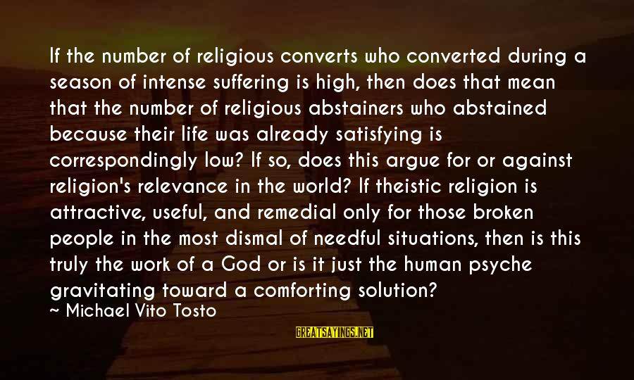 The Human Psyche Sayings By Michael Vito Tosto: If the number of religious converts who converted during a season of intense suffering is