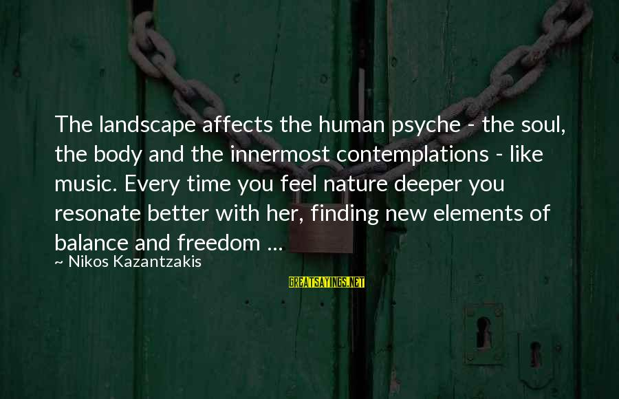 The Human Psyche Sayings By Nikos Kazantzakis: The landscape affects the human psyche - the soul, the body and the innermost contemplations