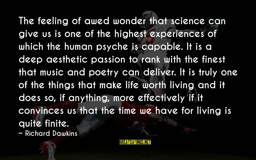 The Human Psyche Sayings By Richard Dawkins: The feeling of awed wonder that science can give us is one of the highest