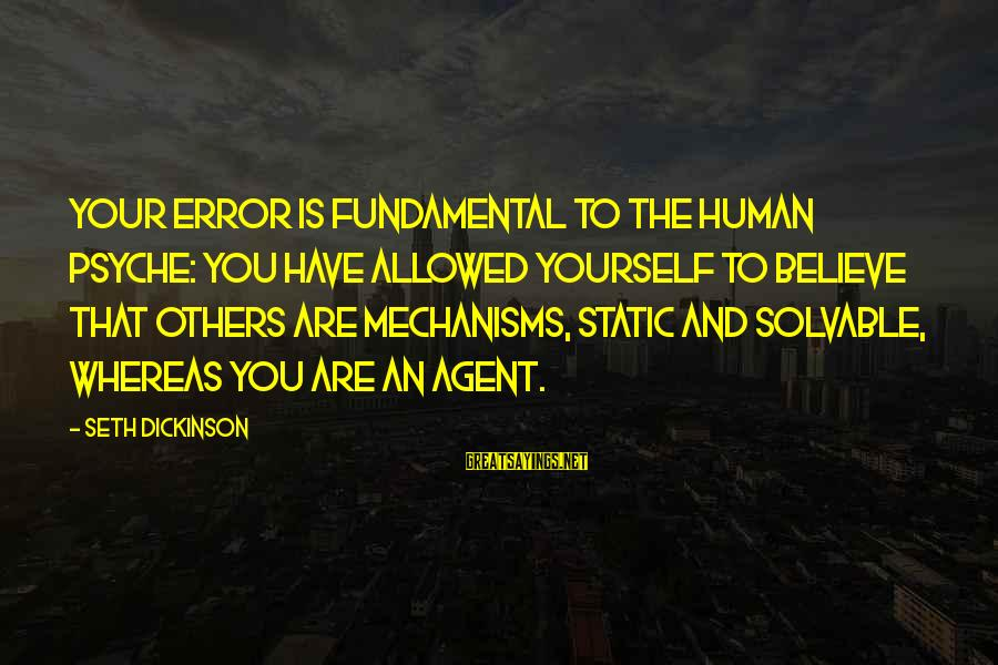 The Human Psyche Sayings By Seth Dickinson: Your error is fundamental to the human psyche: you have allowed yourself to believe that