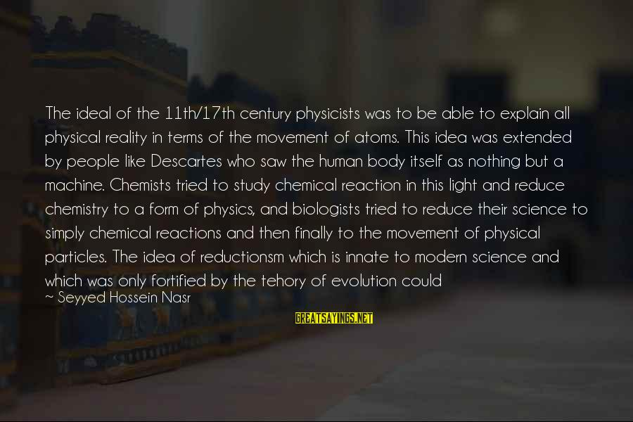 The Human Psyche Sayings By Seyyed Hossein Nasr: The ideal of the 11th/17th century physicists was to be able to explain all physical