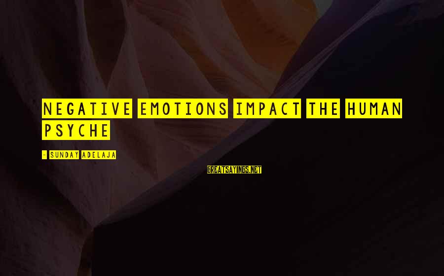 The Human Psyche Sayings By Sunday Adelaja: Negative emotions impact the human psyche