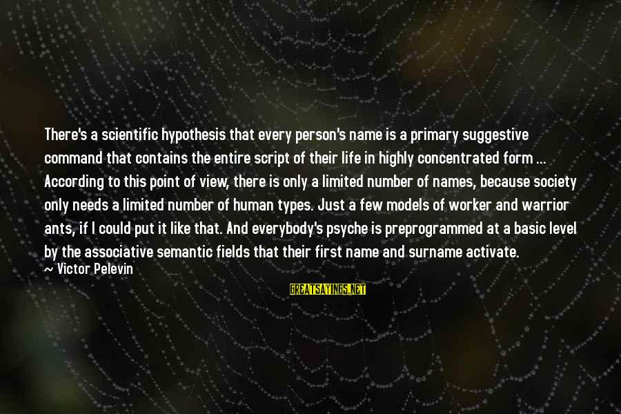 The Human Psyche Sayings By Victor Pelevin: There's a scientific hypothesis that every person's name is a primary suggestive command that contains