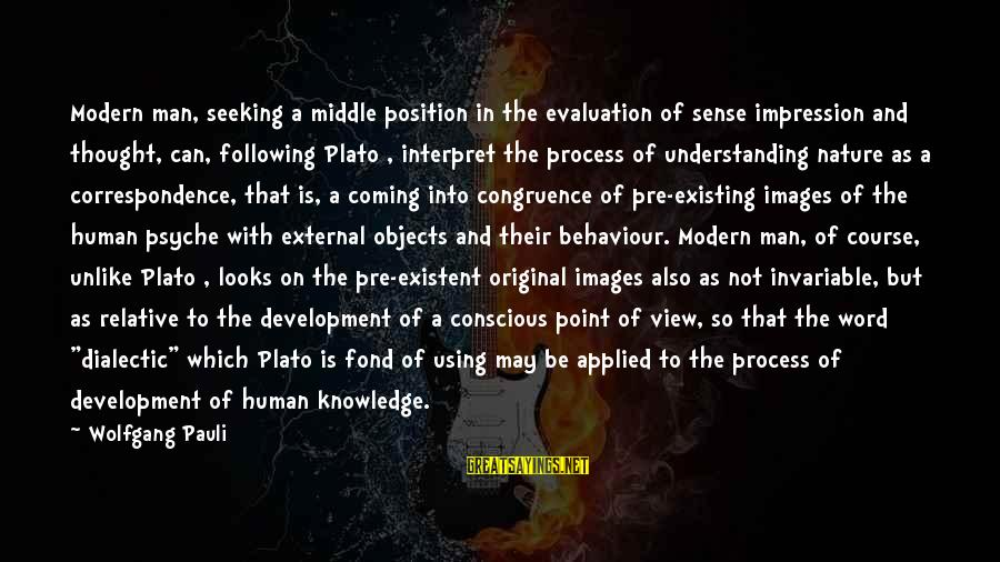 The Human Psyche Sayings By Wolfgang Pauli: Modern man, seeking a middle position in the evaluation of sense impression and thought, can,