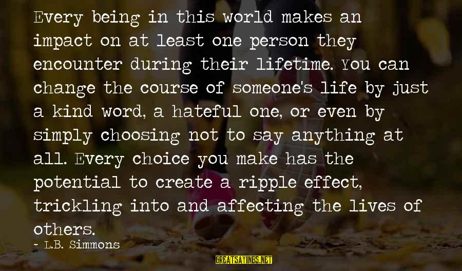 The Impact Of One Person Sayings By L.B. Simmons: Every being in this world makes an impact on at least one person they encounter