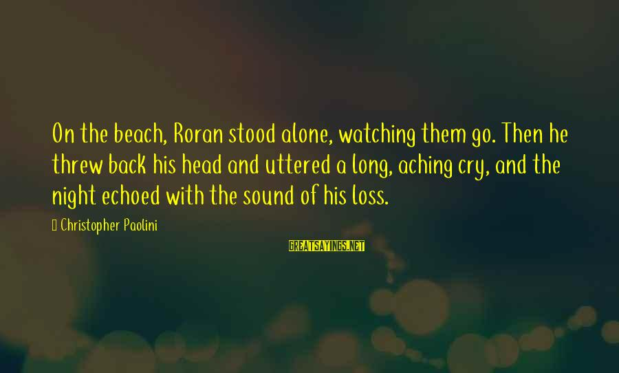 The Inheritance Of Loss Sayings By Christopher Paolini: On the beach, Roran stood alone, watching them go. Then he threw back his head