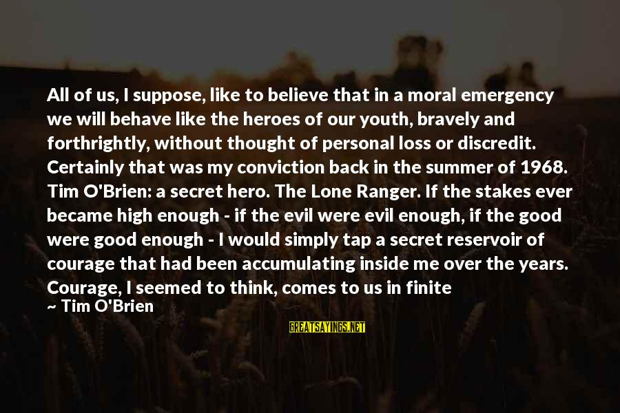The Inheritance Of Loss Sayings By Tim O'Brien: All of us, I suppose, like to believe that in a moral emergency we will