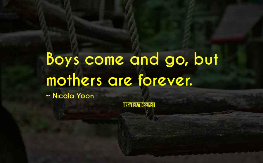 The Integumentary System Sayings By Nicola Yoon: Boys come and go, but mothers are forever.