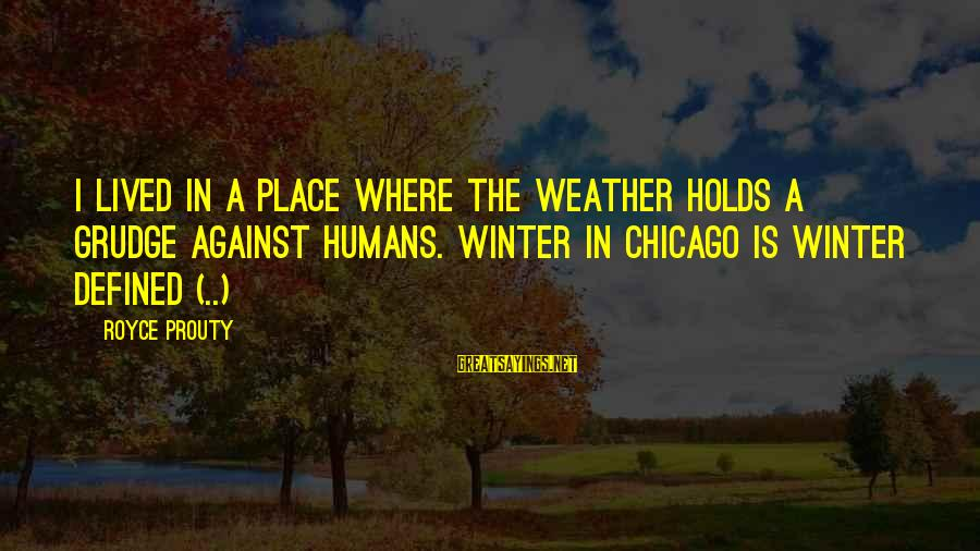 The Integumentary System Sayings By Royce Prouty: I lived in a place where the weather holds a grudge against humans. Winter in