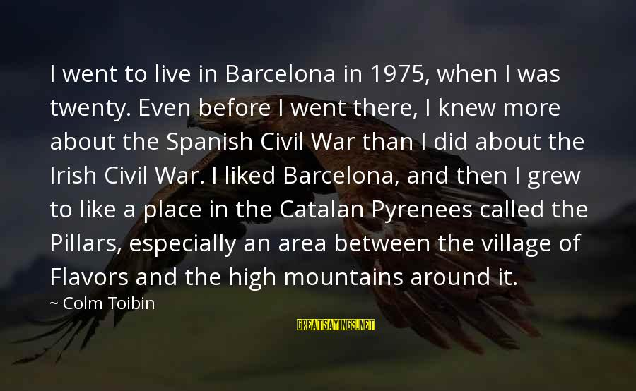 The Irish Civil War Sayings By Colm Toibin: I went to live in Barcelona in 1975, when I was twenty. Even before I