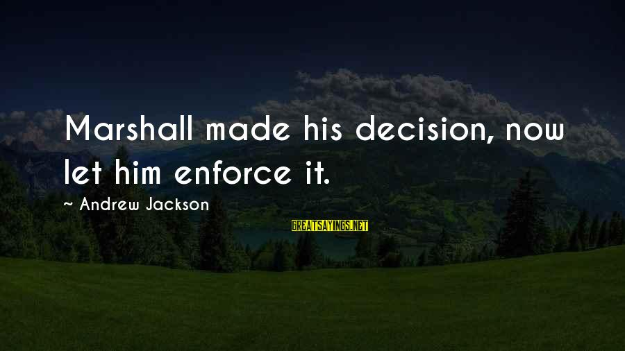 The Jackson 5 Sayings By Andrew Jackson: Marshall made his decision, now let him enforce it.