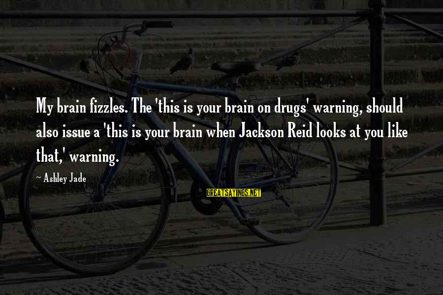 The Jackson 5 Sayings By Ashley Jade: My brain fizzles. The 'this is your brain on drugs' warning, should also issue a