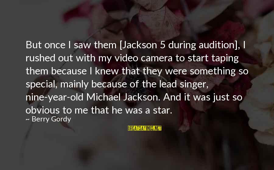 The Jackson 5 Sayings By Berry Gordy: But once I saw them [Jackson 5 during audition], I rushed out with my video