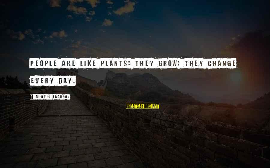 The Jackson 5 Sayings By Curtis Jackson: People are like plants: They grow; they change every day.