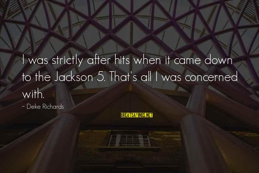 The Jackson 5 Sayings By Deke Richards: I was strictly after hits when it came down to the Jackson 5. That's all