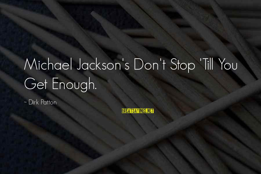 The Jackson 5 Sayings By Dirk Patton: Michael Jackson's Don't Stop 'Till You Get Enough.