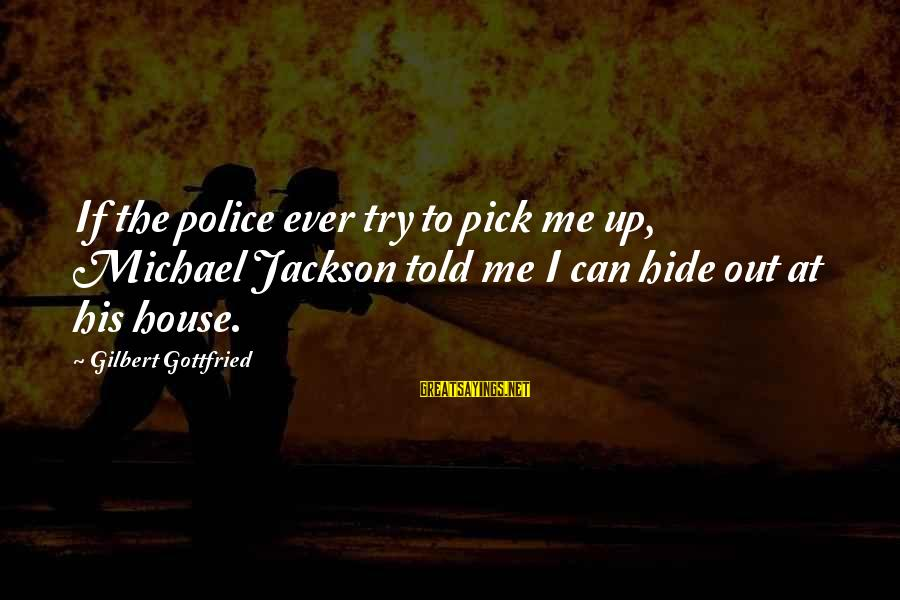 The Jackson 5 Sayings By Gilbert Gottfried: If the police ever try to pick me up, Michael Jackson told me I can