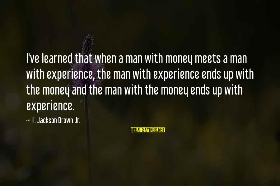 The Jackson 5 Sayings By H. Jackson Brown Jr.: I've learned that when a man with money meets a man with experience, the man