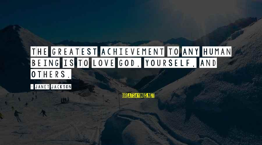 The Jackson 5 Sayings By Janet Jackson: The greatest achievement to any human being is to love God, yourself, and others.