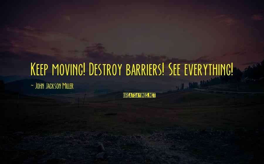 The Jackson 5 Sayings By John Jackson Miller: Keep moving! Destroy barriers! See everything!