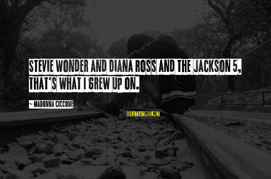 The Jackson 5 Sayings By Madonna Ciccone: Stevie Wonder and Diana Ross and the Jackson 5, that's what I grew up on.