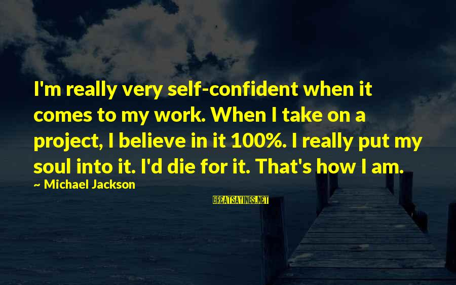 The Jackson 5 Sayings By Michael Jackson: I'm really very self-confident when it comes to my work. When I take on a