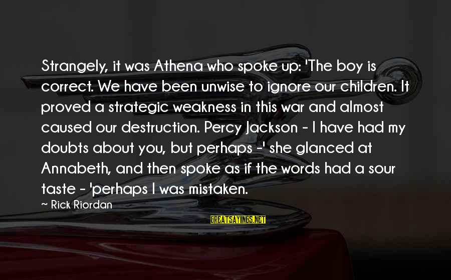 The Jackson 5 Sayings By Rick Riordan: Strangely, it was Athena who spoke up: 'The boy is correct. We have been unwise