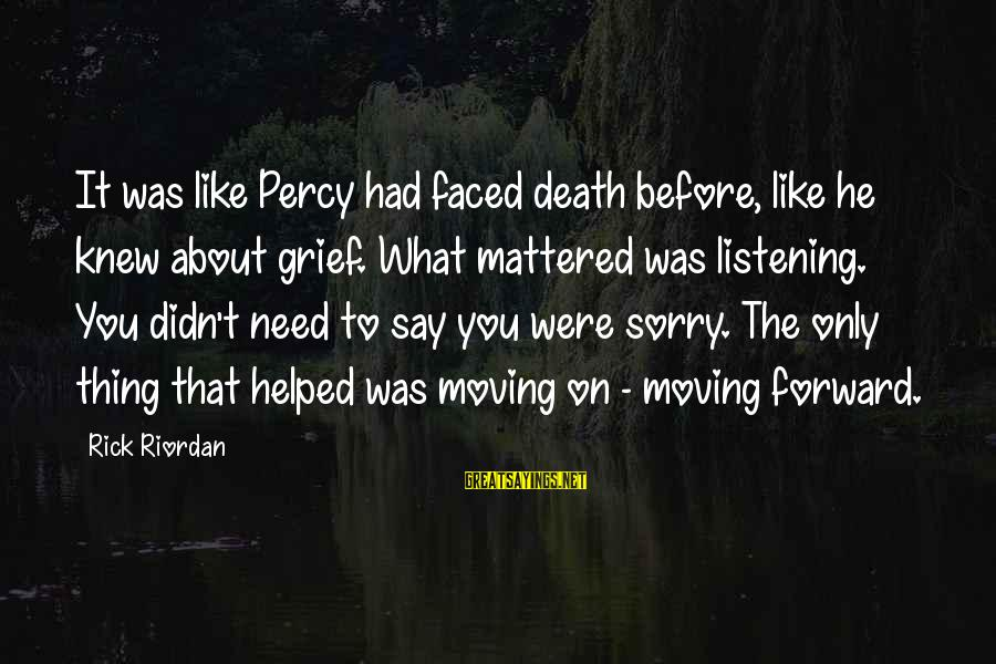 The Jackson 5 Sayings By Rick Riordan: It was like Percy had faced death before, like he knew about grief. What mattered