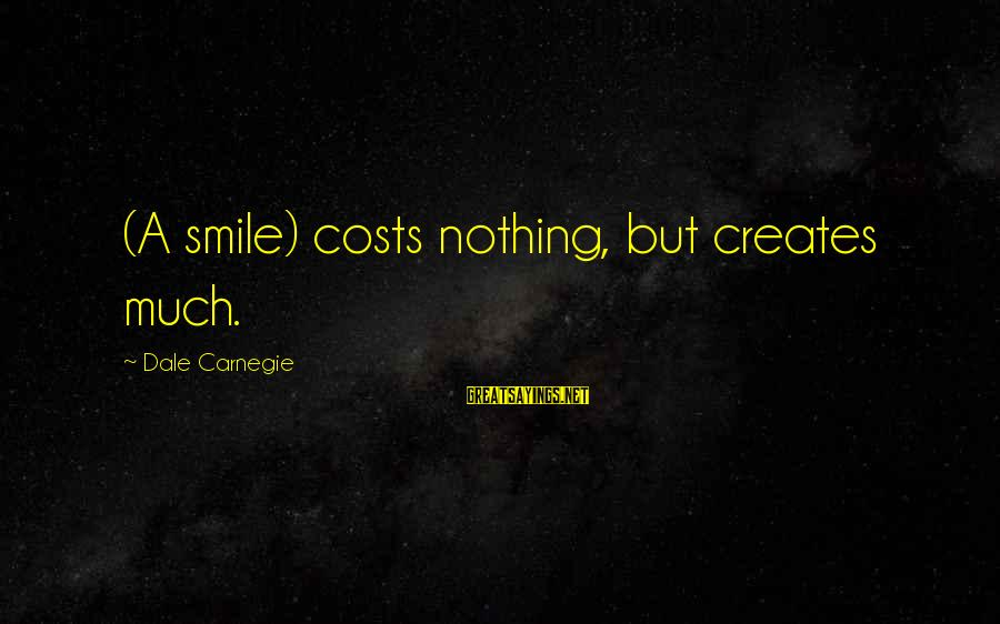 The Joys Of Summer Sayings By Dale Carnegie: (A smile) costs nothing, but creates much.