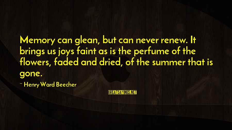 The Joys Of Summer Sayings By Henry Ward Beecher: Memory can glean, but can never renew. It brings us joys faint as is the