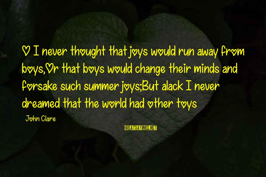 The Joys Of Summer Sayings By John Clare: O I never thought that joys would run away from boys,Or that boys would change