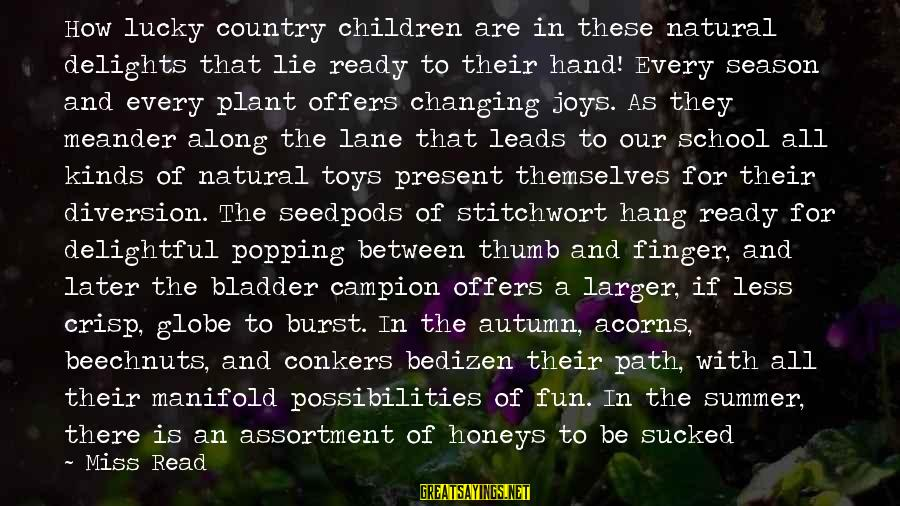The Joys Of Summer Sayings By Miss Read: How lucky country children are in these natural delights that lie ready to their hand!