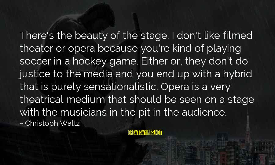 The Justice Game Sayings By Christoph Waltz: There's the beauty of the stage. I don't like filmed theater or opera because you're
